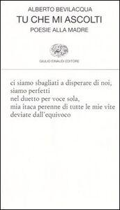 Libro Tu che mi ascolti. Poesie alla madre Alberto Bevilacqua