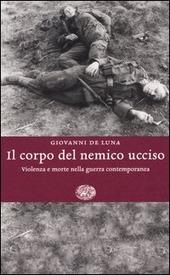 Il corpo del nemico ucciso. Violenza e morte nella guerra contemporanea