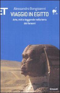 Libro Viaggio in Egitto. Arte, storia e leggende nella terra dei faraoni Alessandro Bongioanni