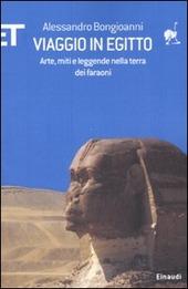 Viaggio in Egitto. Arte, storia e leggende nella terra dei faraoni