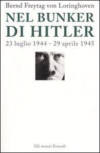 Nel bunker di Hitler. 23 luglio 1944-29 aprile 1945 - Bernd Freytag Von Loringhoven,Françcois D'Alançon - copertina