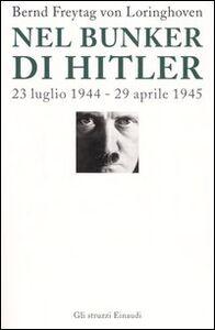 Libro Nel bunker di Hitler. 23 luglio 1944-29 aprile 1945 Bernd Freytag Von Loringhoven , Françcois D'Alançon