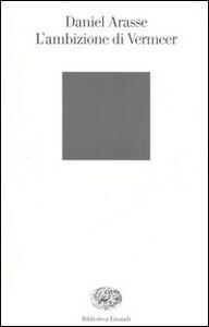 Foto Cover di L' ambizione di Vermeer, Libro di Daniel Arasse, edito da Einaudi