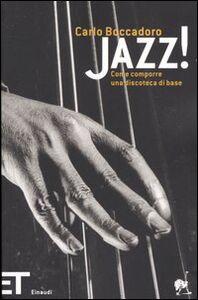 Foto Cover di Jazz! Come comporre una discoteca di base, Libro di Carlo Boccadoro, edito da Einaudi