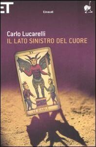 Libro Il lato sinistro del cuore Carlo Lucarelli