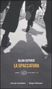 Foto Cover di La spaccatura, Libro di Allan Guthrie, edito da Einaudi