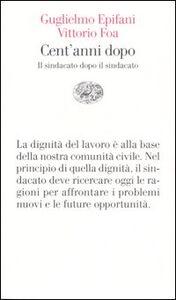 Libro Cent'anni dopo. Il sindacato dopo il sindacato Guglielmo Epifani , Vittorio Foa