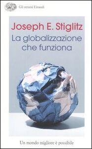 Foto Cover di La globalizzazione che funziona, Libro di Joseph Eugene Stiglitz, edito da Einaudi
