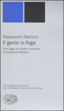 Il genio in fuga. Due saggi sul teatro musicale di Gioachino Rossini - Alessandro Baricco - copertina