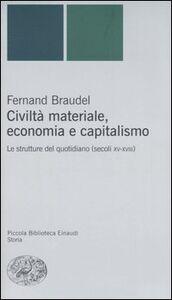 Libro Civiltà materiale, economia e capitalismo. Le strutture del quotidiano (secoli XV-XVIII) Fernand Braudel
