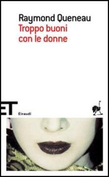 Troppo buoni con le donne - Raymond Queneau - copertina