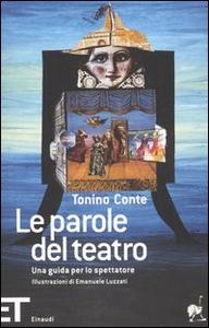 Libro Le parole del teatro. Una guida per lo spettatore Tonino Conte
