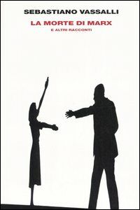 Foto Cover di La morte di Marx e altri racconti, Libro di Sebastiano Vassalli, edito da Einaudi