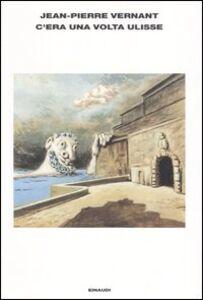 Libro C'era una volta Ulisse. E anche Perseo, Polifemo, Circe e Medusa Jean-Pierre Vernant