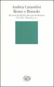 Foto Cover di Remo e Romolo. Dai rioni dei Quiriti alla città dei Romani (775/750 - 700/675 a.C. circa), Libro di Andrea Carandini, edito da Einaudi
