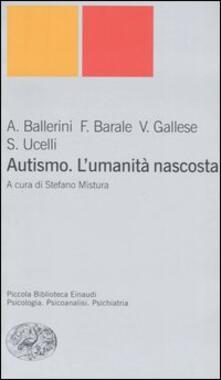 Autismo. L'umanità nascosta - Arnaldo Ballerini,Francesco Barale,Vittorio Gallese - copertina