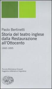 Storia del teatro inglese dalla Restaurazione all'Ottocento. 1660-1895 - Paolo Bertinetti - copertina