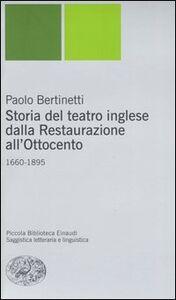 Foto Cover di Storia del teatro inglese dalla Restaurazione all'Ottocento. 1660-1895, Libro di Paolo Bertinetti, edito da Einaudi