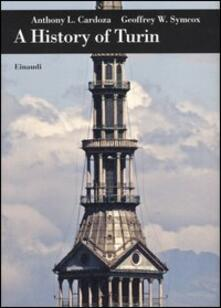 A history of Turin - Anthony L. Cardoza,Geoffrey W. Symcox - copertina