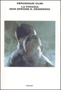 Libro La pioggia non spegne il desiderio Véronique Olmi