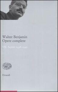Libro Opere complete. Vol. 7: Scritti 19381940. Walter Benjamin