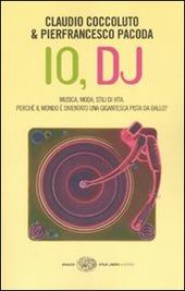 Io, DJ. Musica, moda, stili di vita. Perché il mondo è diventato una gigantesca pista da ballo?