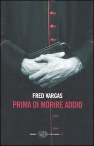 Prima di morire addio - Fred Vargas - copertina