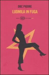 Ludmila in fuga - DBC Pierre - copertina