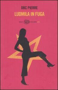 Foto Cover di Ludmila in fuga, Libro di DBC Pierre, edito da Einaudi