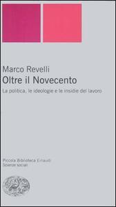 Oltre il Novecento. La politica, le ideologie e le insidie del lavoro - Marco Revelli - copertina