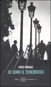 Foto Cover di Io sono il tenebroso, Libro di Fred Vargas, edito da Einaudi