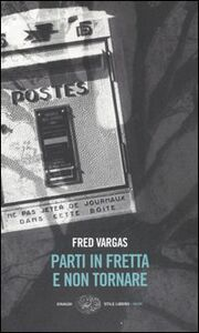 Foto Cover di Parti in fretta e non tornare, Libro di Fred Vargas, edito da Einaudi