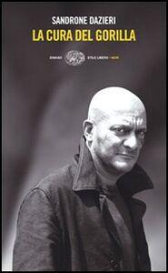 Foto Cover di La cura del gorilla, Libro di Sandrone Dazieri, edito da Einaudi