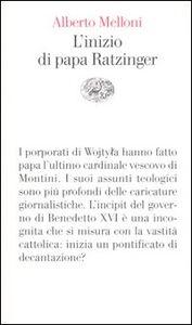 Libro L' inizio di papa Ratzinger. Lezioni sul conclave del 2005 e sull'incipit del pontificato di Benedetto XVI Alberto Melloni
