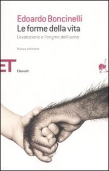 Le forme della vita. L'evoluzione e l'origine dell'uomo - Edoardo Boncinelli - copertina