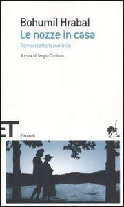 Libro Le nozze in casa. Romanzetto femminile Bohumil Hrabal