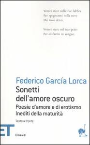 Sonetti dell'amore oscuro. Poesie d'amore e di erotismo. Inediti della maturità. Testo spagnolo a fronte - Federico García Lorca - copertina