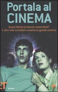 Libro Portala al cinema. Quanti martini ha bevuto James Bond? E altre mille incredibili curiosità sul grande schermo Rhiannon Guy