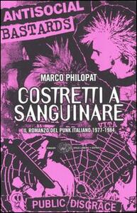 Costretti a sanguinare. Il romanzo del punk italiano 1977-1984 - Marco Philopat - copertina
