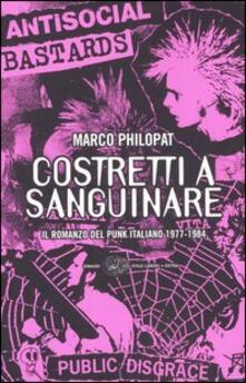 Ristorantezintonio.it Costretti a sanguinare. Il romanzo del punk italiano 1977-1984 Image
