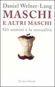Maschi e altri maschi. Gli uomini e la sessualità - Daniel Welzer-Lang - copertina