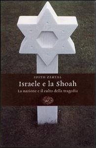 Libro Israele e la Shoah. La nazione e il culto della tragedia Idith Zertal