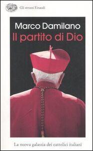 Foto Cover di Il partito di Dio. La nuova galassia dei cattolici italiani, Libro di Marco Damilano, edito da Einaudi