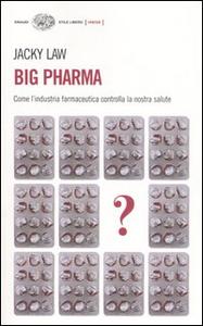 Libro Big pharma. Come l'industria farmaceutica controlla la nostra salute Jacky Law