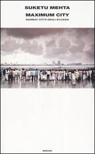 Maximum City. Bombay città degli eccessi - Suketu Mehta - copertina