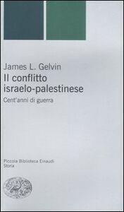 Libro Il conflitto israelo-palestinese. Cent'anni di guerra James L. Gelvin