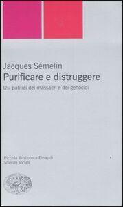 Libro Purificare e distruggere. Usi politici dei massacri e dei genocidi Jacques Sémelin