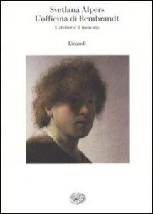 Foto Cover di L' officina di Rembrandt. L'atelier e il mercato, Libro di Svetlana Alpers, edito da Einaudi