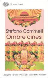 Ombre cinesi. Indagine su una civiltà che volle farsi nazione - Stefano Cammelli - copertina