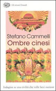 Libro Ombre cinesi. Indagine su una civiltà che volle farsi nazione Stefano Cammelli